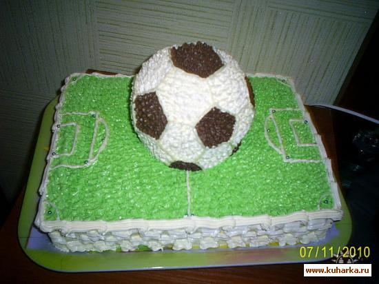 Рецепт торта футбольное поле с фото